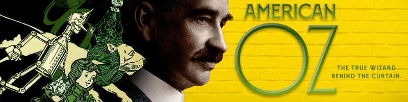 American Oz, a documentary about Oz author L. Frank Baum.