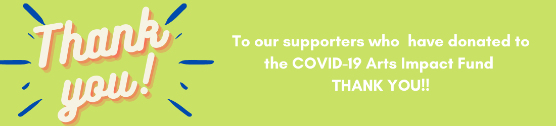 Thank you for Donating to the COVID-19 Arts Impact Fund and supporting a thriving CNY arts community.